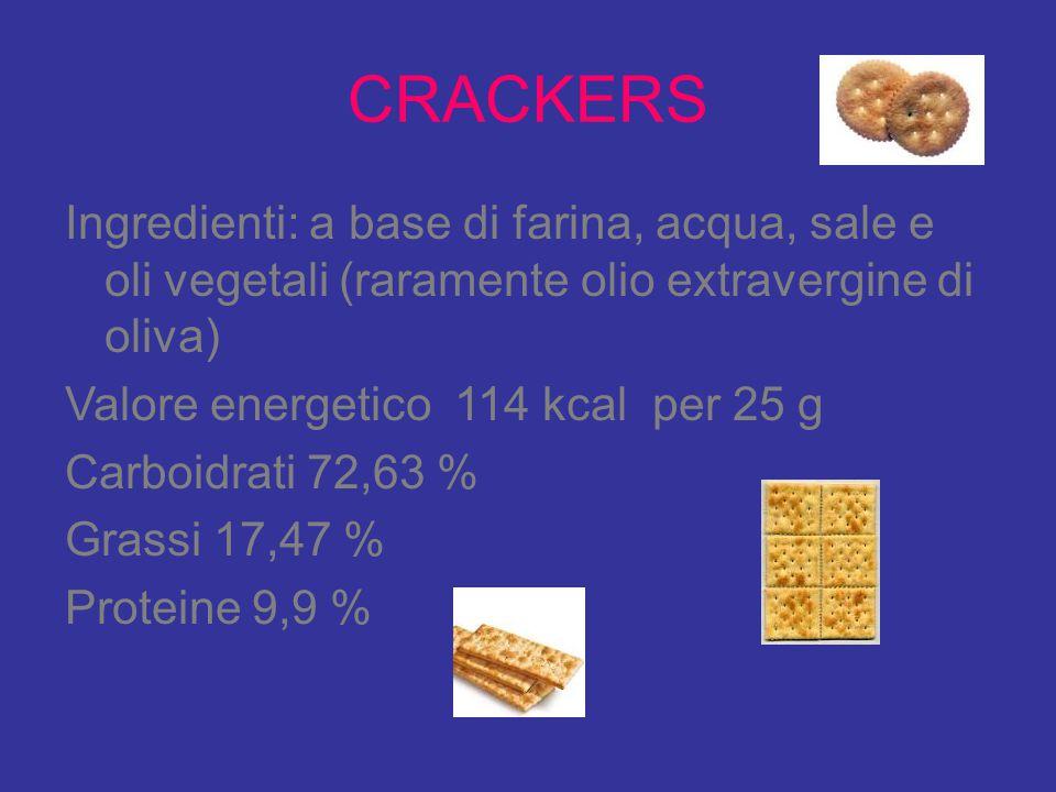 CRACKERS Ingredienti: a base di farina, acqua, sale e oli vegetali (raramente olio extravergine di oliva) Valore energetico 114 kcal per 25 g Carboidr