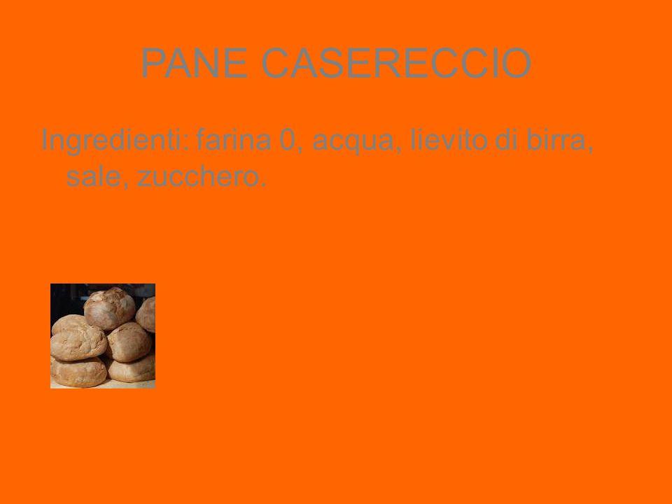 PANE CASERECCIO Ingredienti: farina 0, acqua, lievito di birra, sale, zucchero.