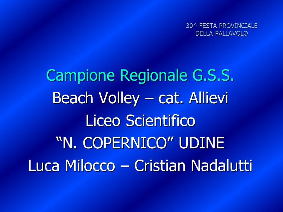 """30^ FESTA PROVINCIALE DELLA PALLAVOLO Campione Regionale G.S.S. Beach Volley – cat. Allievi Liceo Scientifico """"N. COPERNICO"""" UDINE Luca Milocco – Cris"""