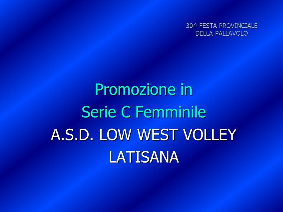 30^ FESTA PROVINCIALE DELLA PALLAVOLO Promozione in Serie C Femminile A.S.D. LOW WEST VOLLEY LATISANA
