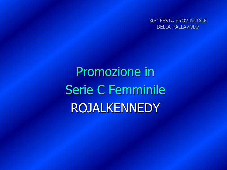 30^ FESTA PROVINCIALE DELLA PALLAVOLO Promozione in Serie C Femminile ROJALKENNEDY