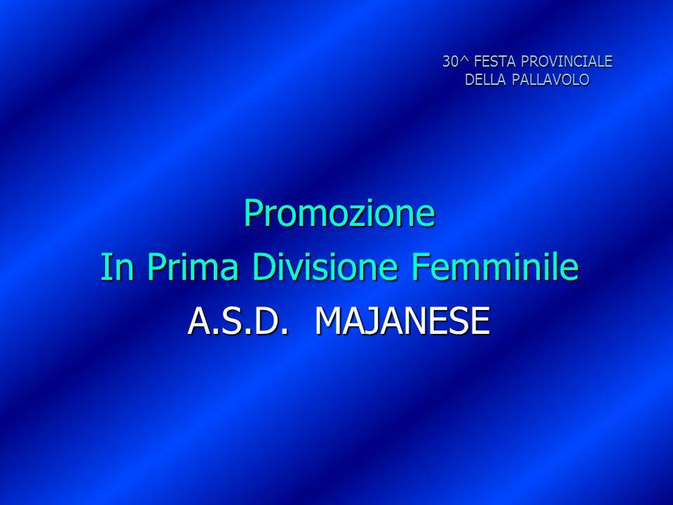 30^ FESTA PROVINCIALE DELLA PALLAVOLO Promozione In Prima Divisione Femminile A.S.D. MAJANESE