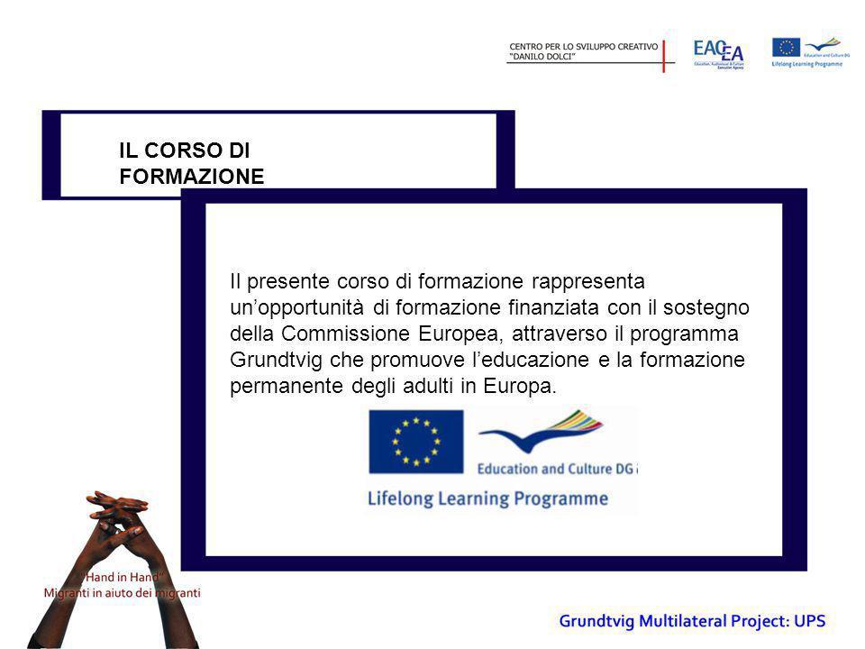 IL CORSO DI FORMAZIONE Il presente corso di formazione rappresenta un'opportunità di formazione finanziata con il sostegno della Commissione Europea,