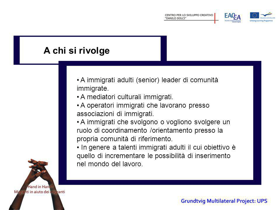 A chi si rivolge • A immigrati adulti (senior) leader di comunità immigrate. • A mediatori culturali immigrati. • A operatori immigrati che lavorano p