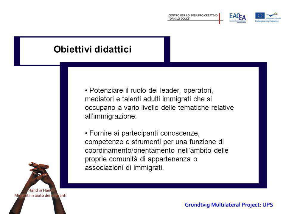 Obiettivi didattici • Potenziare il ruolo dei leader, operatori, mediatori e talenti adulti immigrati che si occupano a vario livello delle tematiche relative all'immigrazione.