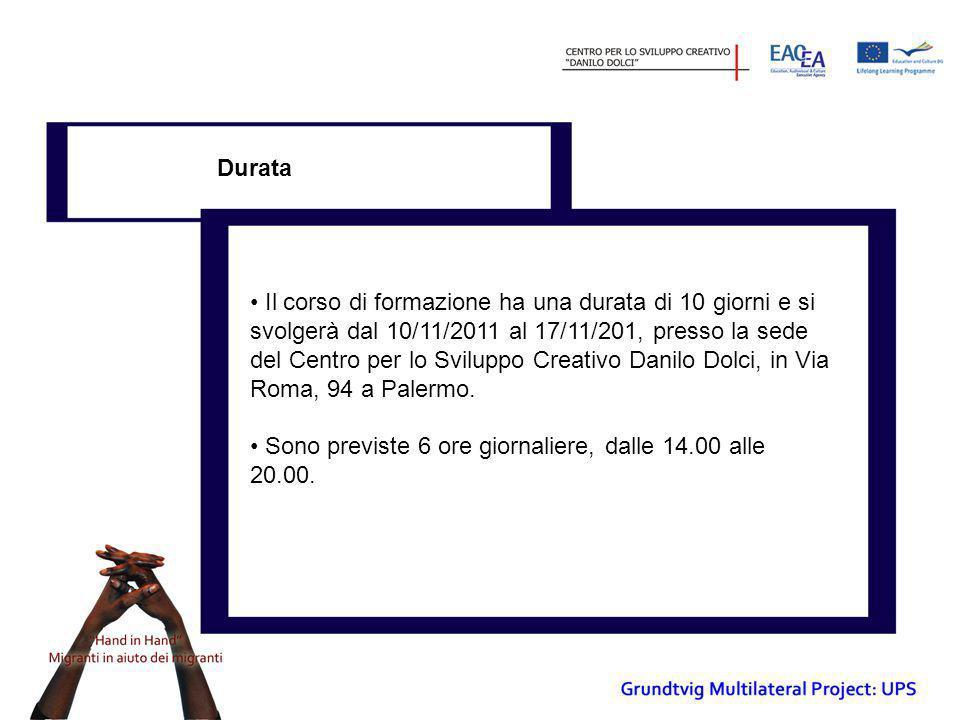 Durata • Il corso di formazione ha una durata di 10 giorni e si svolgerà dal 10/11/2011 al 17/11/201, presso la sede del Centro per lo Sviluppo Creati