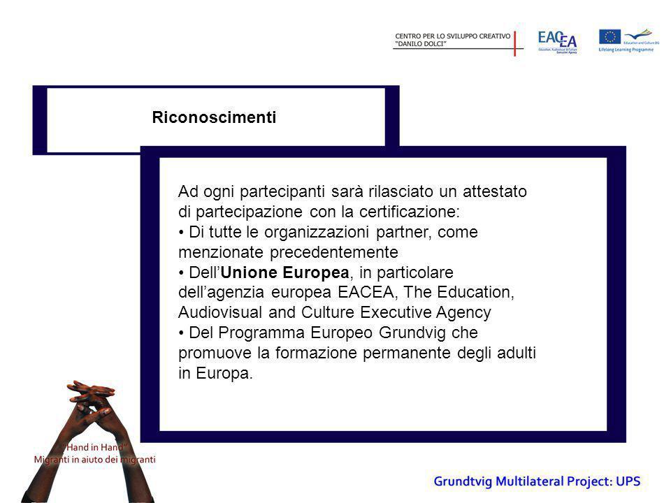 Riconoscimenti Ad ogni partecipanti sarà rilasciato un attestato di partecipazione con la certificazione: • Di tutte le organizzazioni partner, come m