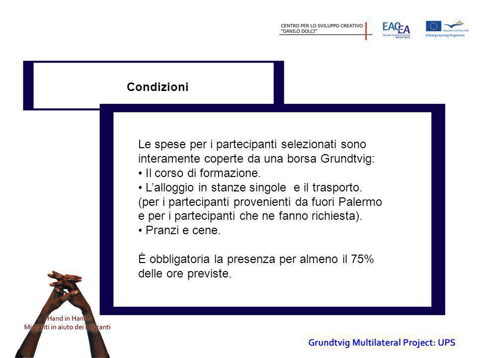 Condizioni Le spese per i partecipanti selezionati sono interamente coperte da una borsa Grundtvig: • Il corso di formazione. • L'alloggio in stanze s