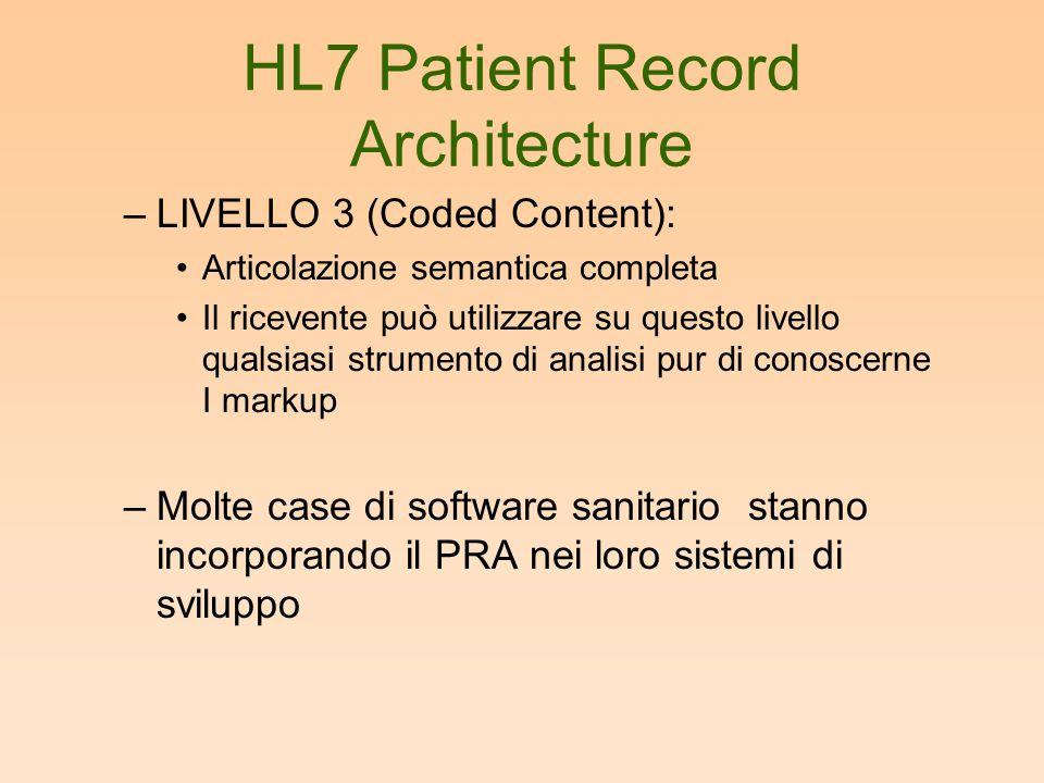 HL7 Patient Record Architecture –LIVELLO 3 (Coded Content): •Articolazione semantica completa •Il ricevente può utilizzare su questo livello qualsiasi