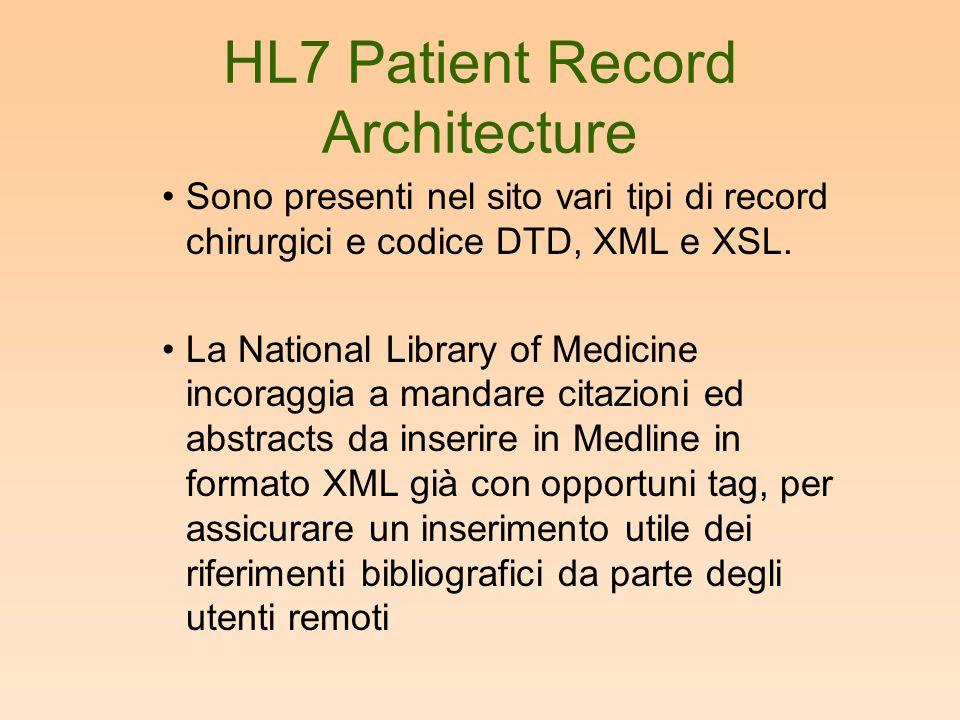 HL7 Patient Record Architecture •Sono presenti nel sito vari tipi di record chirurgici e codice DTD, XML e XSL. •La National Library of Medicine incor