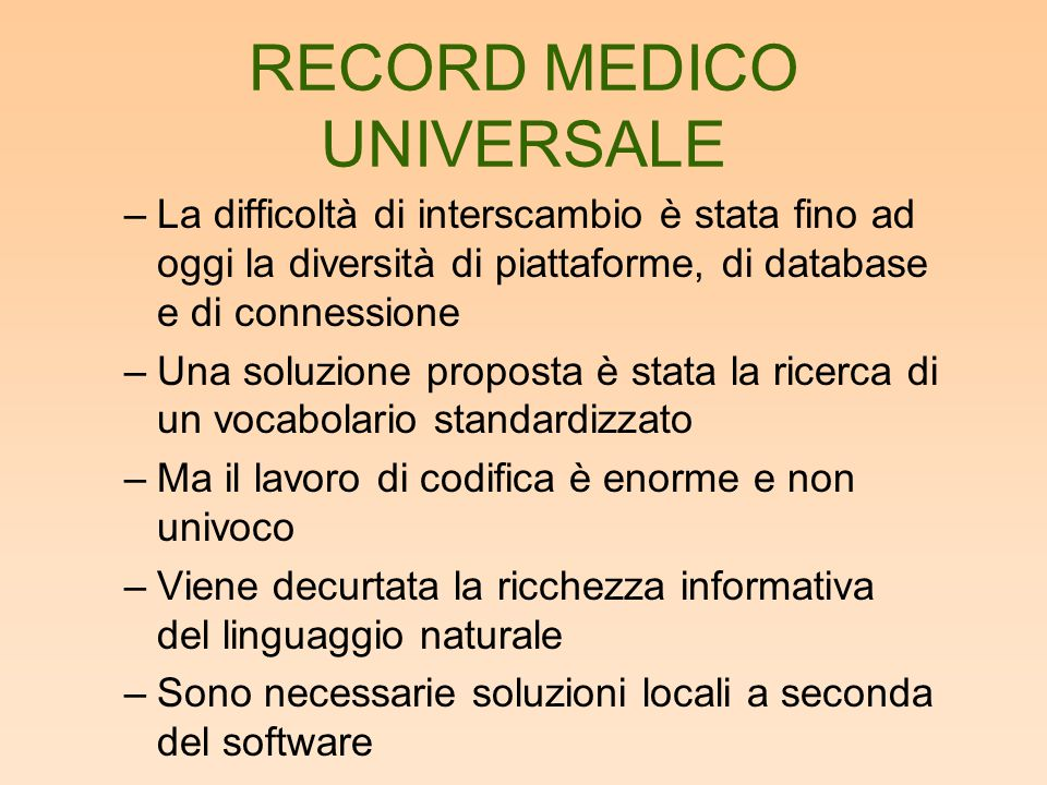 RECORD MEDICO UNIVERSALE –L'altro approccio è quello document- centered, con interscambio immediato indipendente da software e piattaforma –Questo approccio è reso possibile dalla standardizzazione dei collegamenti con TCP/IP
