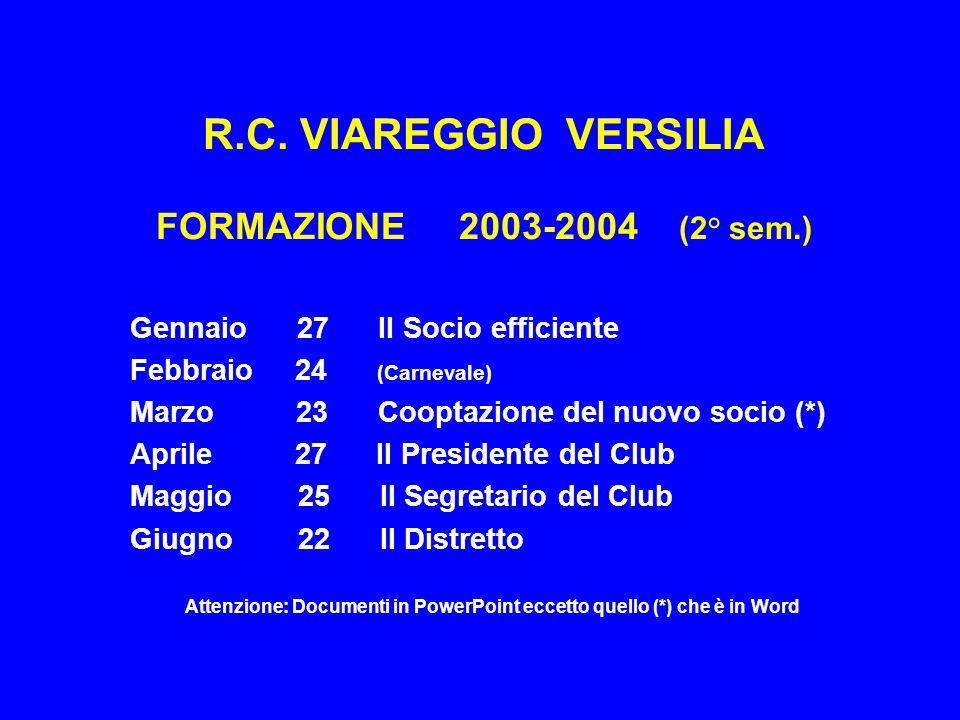 R.C. VIAREGGIO VERSILIA FORMAZIONE 2003-2004 (2° sem.) Gennaio 27 Il Socio efficiente Febbraio 24 (Carnevale) Marzo 23 Cooptazione del nuovo socio (*)