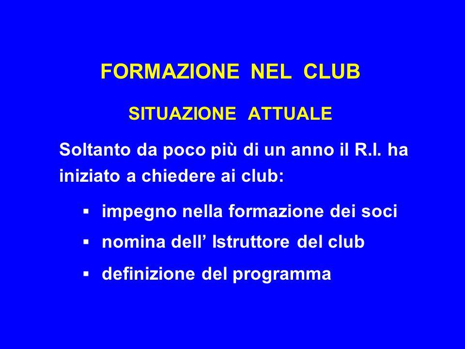 FORMAZIONE NEL CLUB SITUAZIONE ATTUALE Soltanto da poco più di un anno il R.I. ha iniziato a chiedere ai club:  impegno nella formazione dei soci  n