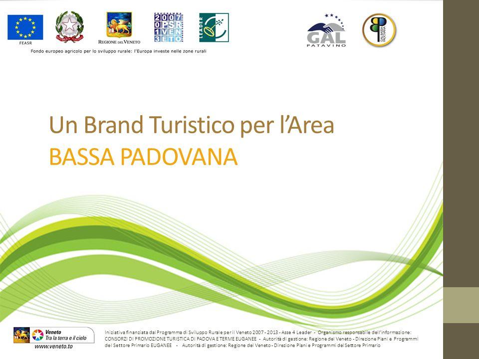 Un Brand Turistico per l'Area BASSA PADOVANA Iniziativa finanziata dal Programma di Sviluppo Rurale per il Veneto 2007 - 2013 - Asse 4 Leader - Organismo responsabile dell'informazione: CONSORZI DI PROMOZIONE TURISTICA DI PADOVA E TERME EUGANEE - Autorità di gestione: Regione del Veneto - Direzione Piani e Programmi del Settore Primario EUGANEE - Autorità di gestione: Regione del Veneto - Direzione Piani e Programmi del Settore Primario