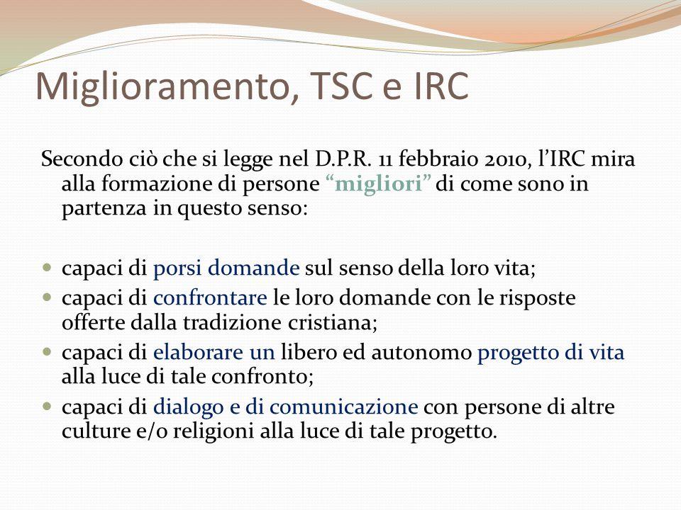 """Miglioramento, TSC e IRC Secondo ciò che si legge nel D.P.R. 11 febbraio 2010, l'IRC mira alla formazione di persone """"migliori"""" di come sono in parten"""