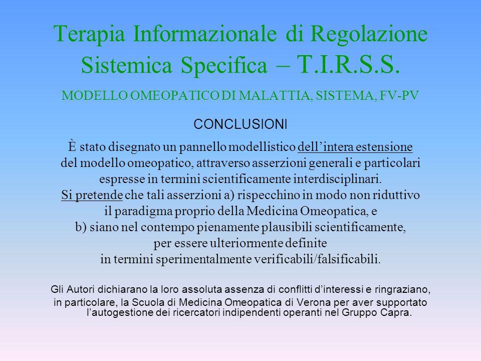 Terapia Informazionale di Regolazione Sistemica Specifica – T.I.R.S.S. MODELLO OMEOPATICO DI MALATTIA, SISTEMA, FV-PV CONCLUSIONI È stato disegnato un