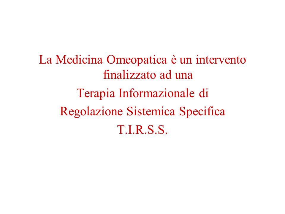 La Medicina Omeopatica è un intervento finalizzato ad una Terapia Informazionale di Regolazione Sistemica Specifica T.I.R.S.S.