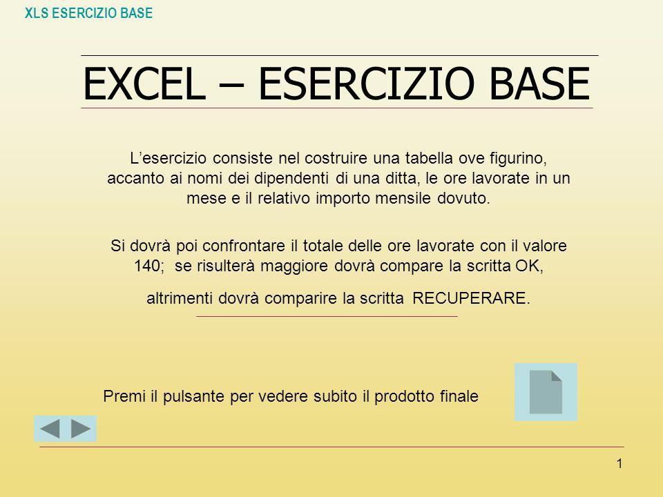 XLS ESERCIZIO BASE 12 1.Apri il programma di foglio di calcolo a)Cilc su START b)Programmi c)Office XP d)Clic sul nome del programma utilizzato (Microsoft Excel)