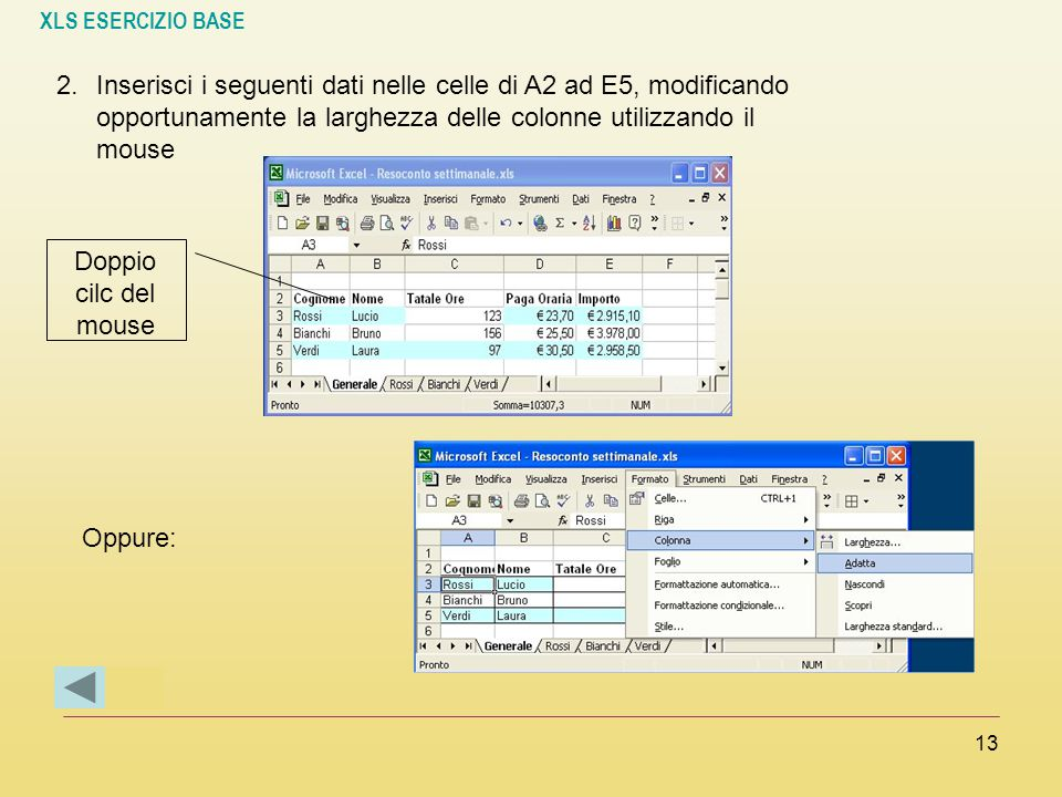 XLS ESERCIZIO BASE 13 2.Inserisci i seguenti dati nelle celle di A2 ad E5, modificando opportunamente la larghezza delle colonne utilizzando il mouse
