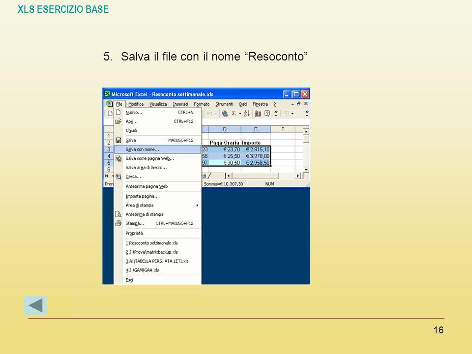 """XLS ESERCIZIO BASE 16 5.Salva il file con il nome """"Resoconto"""""""