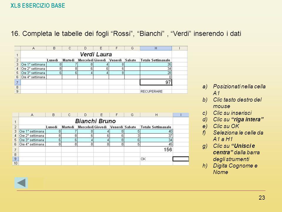 """XLS ESERCIZIO BASE 23 a)Posizionati nella cella A1 b)Clic tasto destro del mouse c)Clic su inserisci d)Clic su """"riga intera"""" e)Clic su OK f)Seleziona"""