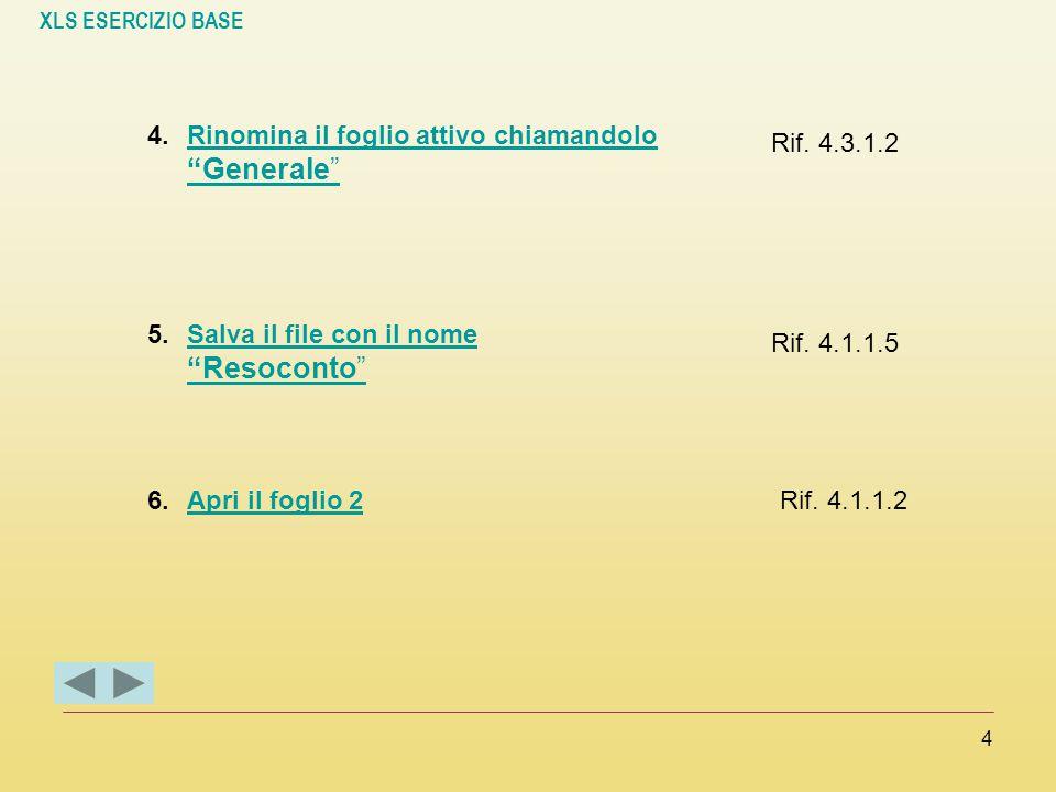 XLS ESERCIZIO BASE 5 7.Rinomina il foglio 2 come Rossi Rinomina il foglio 2 come Rossi Rif.