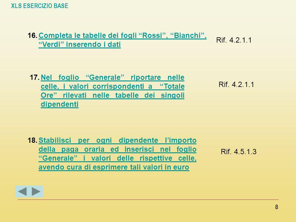 """XLS ESERCIZIO BASE 8 16.Completa le tabelle dei fogli """"Rossi"""", """"Bianchi"""", """"Verdi"""" inserendo i datiCompleta le tabelle dei fogli """"Rossi"""", """"Bianchi"""", """"V"""