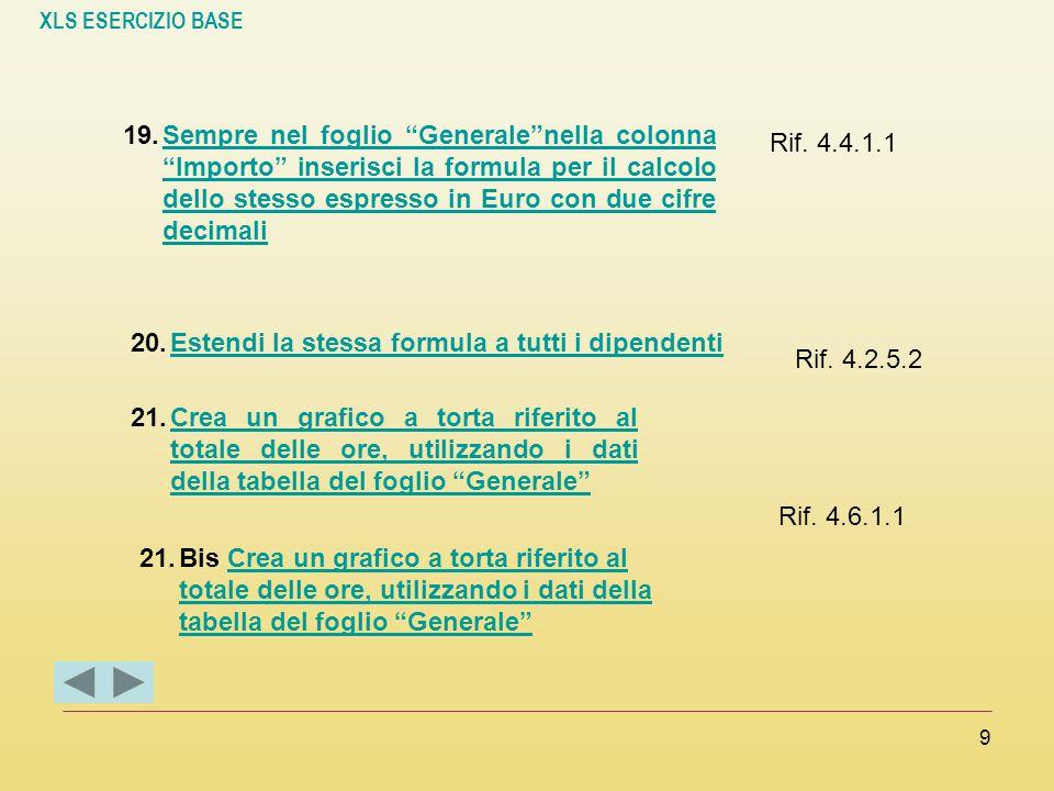 """XLS ESERCIZIO BASE 9 19.Sempre nel foglio """"Generale""""nella colonna """"Importo"""" inserisci la formula per il calcolo dello stesso espresso in Euro con due"""