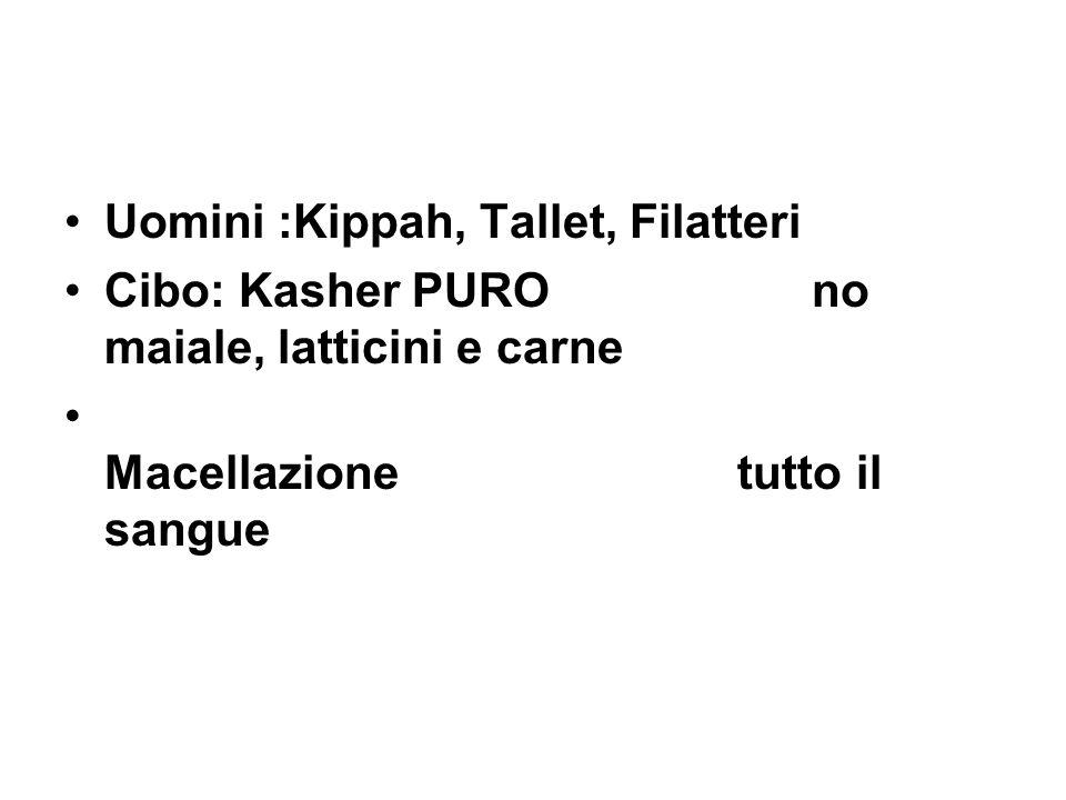 •Uomini :Kippah, Tallet, Filatteri •Cibo: Kasher PURO no maiale, latticini e carne • Macellazione tutto il sangue