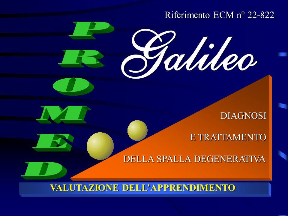 Galileo DIAGNOSI E TRATTAMENTO DELLA SPALLA DEGENERATIVA VALUTAZIONE DELL'APPRENDIMENTO Riferimento ECM n° 22-822