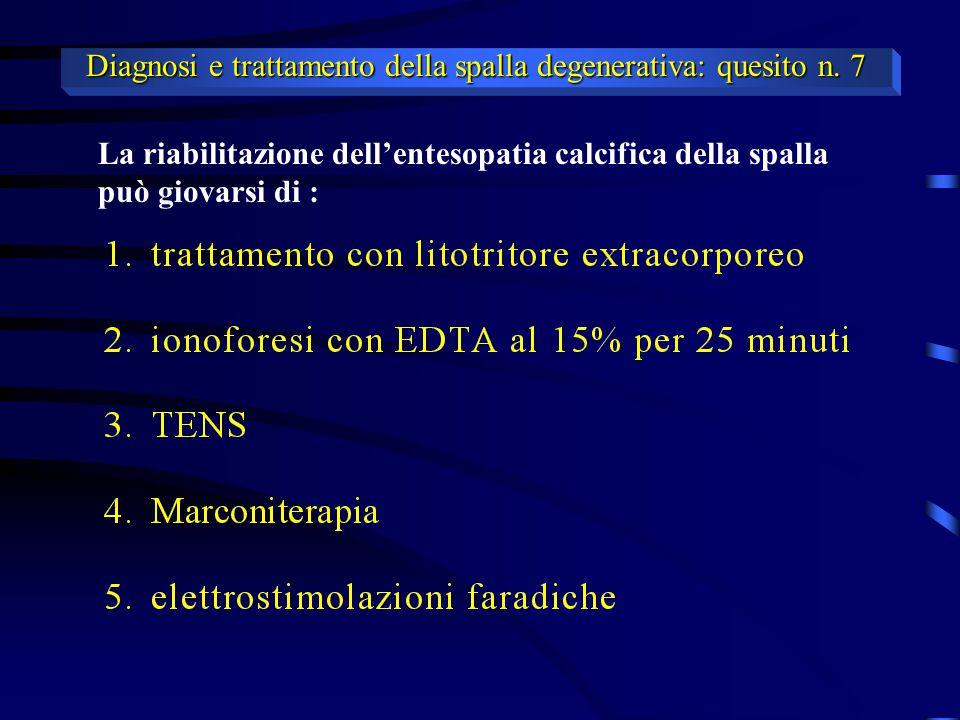La riabilitazione dell'entesopatia calcifica della spalla può giovarsi di : Diagnosi e trattamento della spalla degenerativa: quesito n. 7