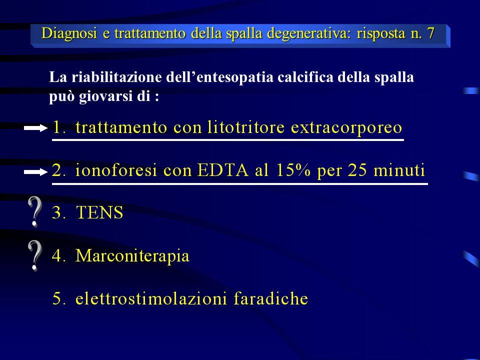 La riabilitazione dell'entesopatia calcifica della spalla può giovarsi di : Diagnosi e trattamento della spalla degenerativa: risposta n. 7