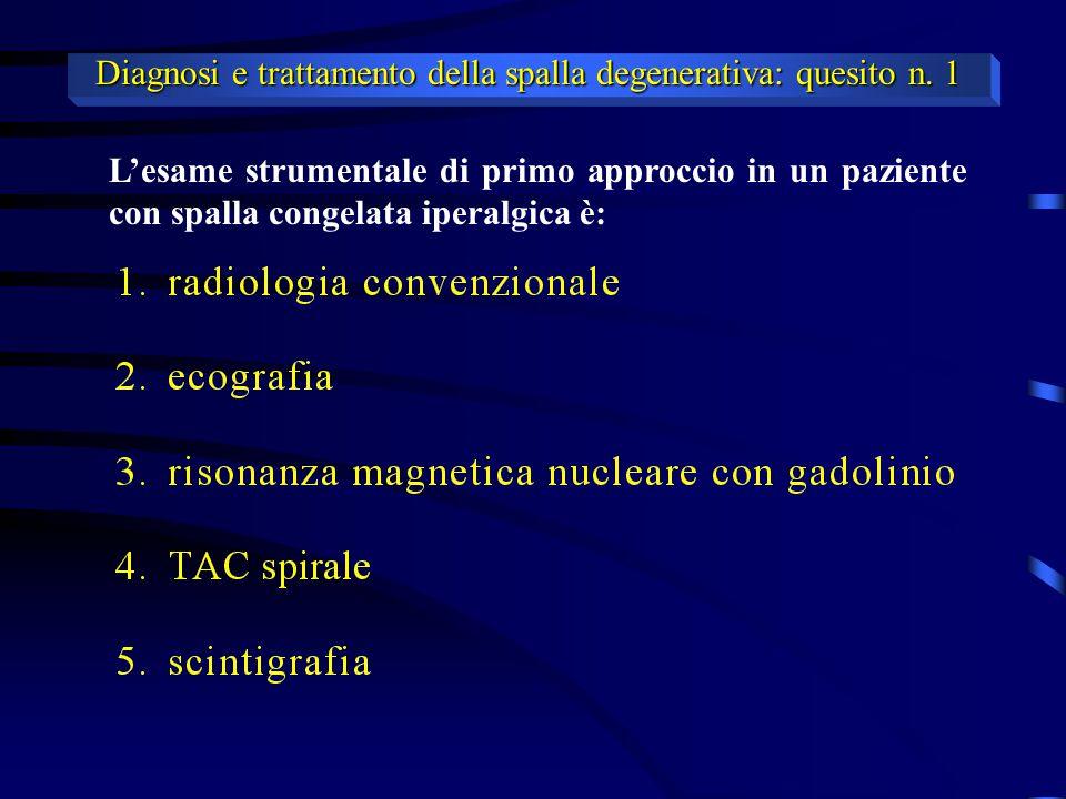 L'esame strumentale di primo approccio in un paziente con spalla congelata iperalgica è: Diagnosi e trattamento della spalla degenerativa: risposta n.