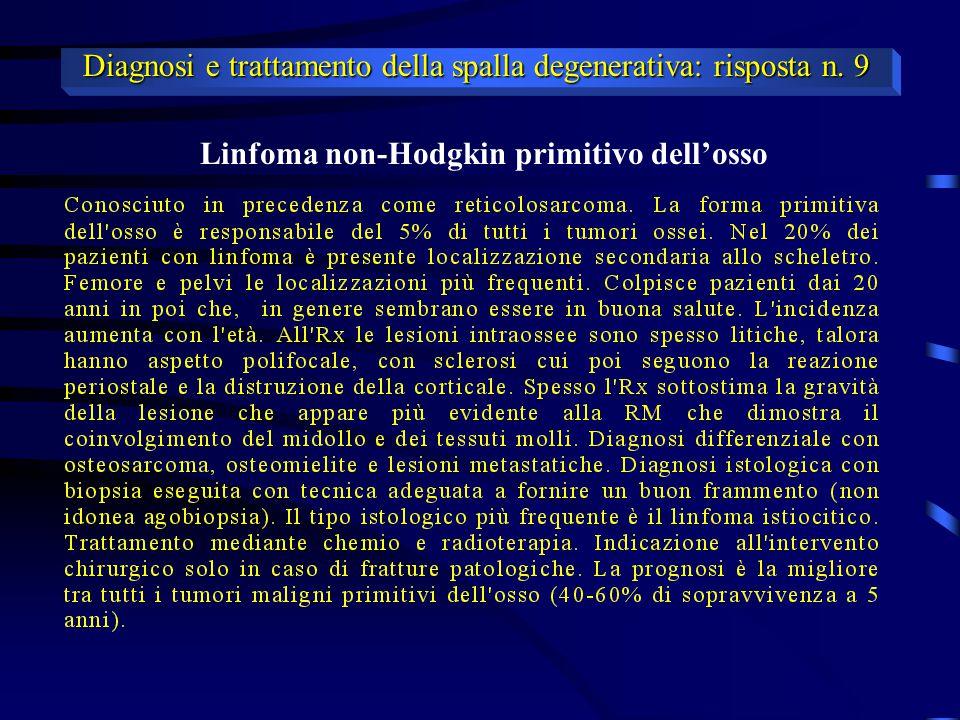 Linfoma non-Hodgkin primitivo dell'osso Diagnosi e trattamento della spalla degenerativa: risposta n. 9