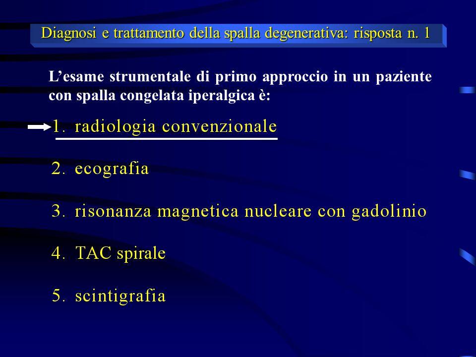 La riabilitazione dell'entesopatia calcifica della spalla può giovarsi di : Diagnosi e trattamento della spalla degenerativa: quesito n.