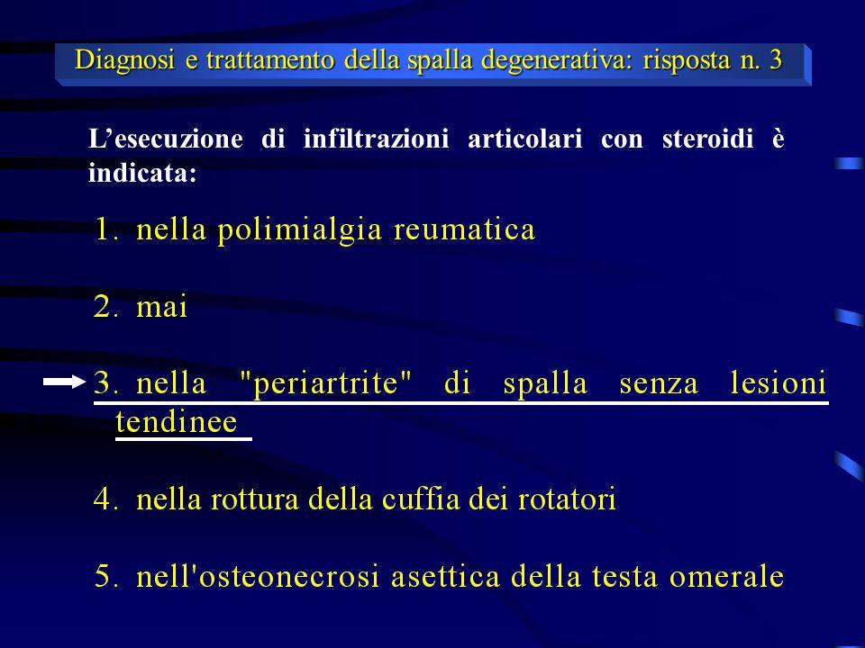 L'esecuzione di infiltrazioni articolari con steroidi è indicata: Diagnosi e trattamento della spalla degenerativa: risposta n. 3