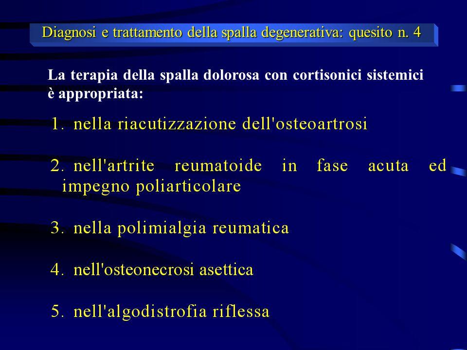 La terapia della spalla dolorosa con cortisonici sistemici è appropriata: Diagnosi e trattamento della spalla degenerativa: quesito n.