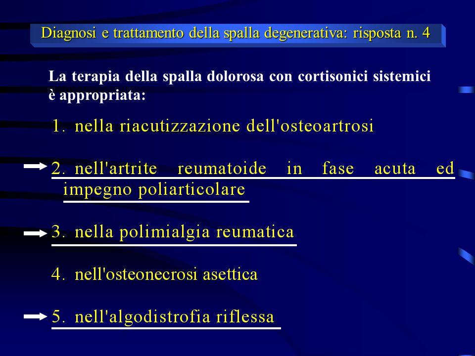 La terapia della spalla dolorosa con cortisonici sistemici è appropriata: Diagnosi e trattamento della spalla degenerativa: risposta n. 4