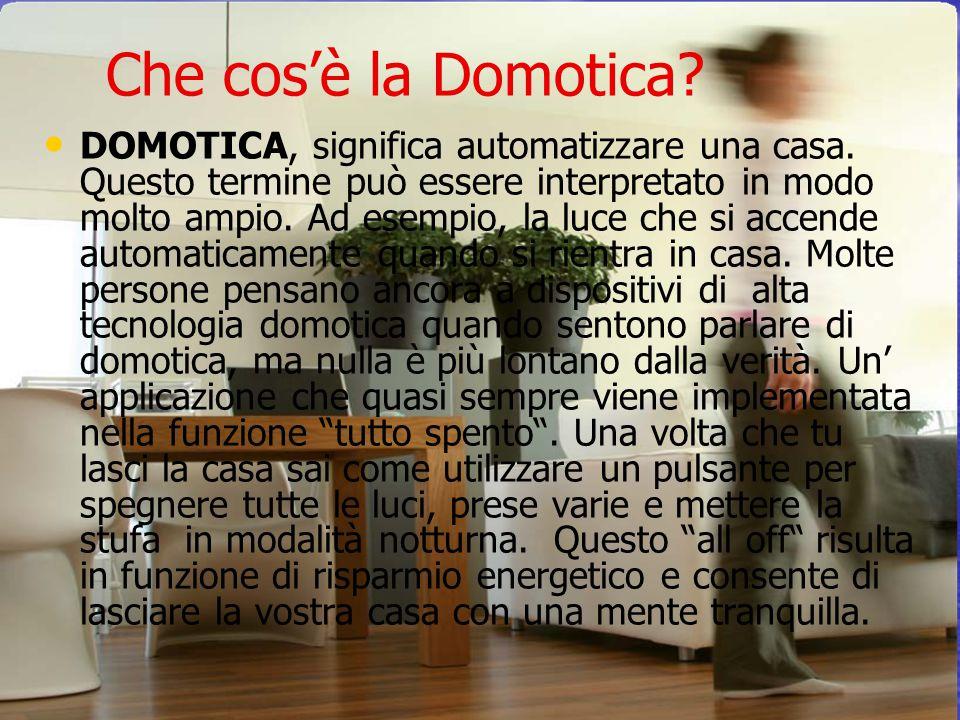 Che cos'è la Domotica.• • DOMOTICA, significa automatizzare una casa.