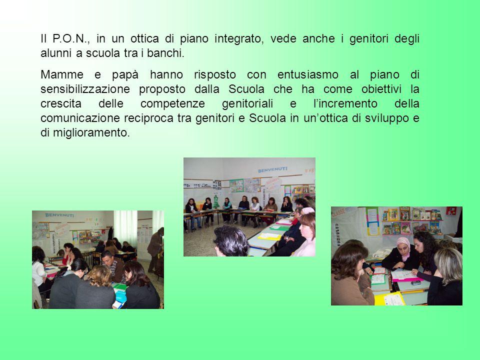 Il P.O.N., in un ottica di piano integrato, vede anche i genitori degli alunni a scuola tra i banchi. Mamme e papà hanno risposto con entusiasmo al pi