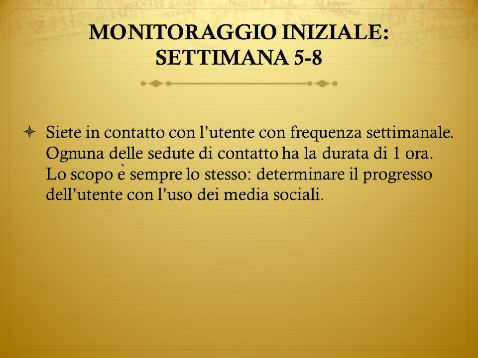 MONITORAGGIO INIZIALE: SETTIMANA 5-8  Siete in contatto con l'utente con frequenza settimanale.