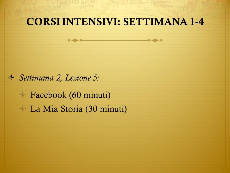  Settimana 2, Lezione 5:  Facebook (60 minuti)  La Mia Storia (30 minuti) CORSI INTENSIVI: SETTIMANA 1-4