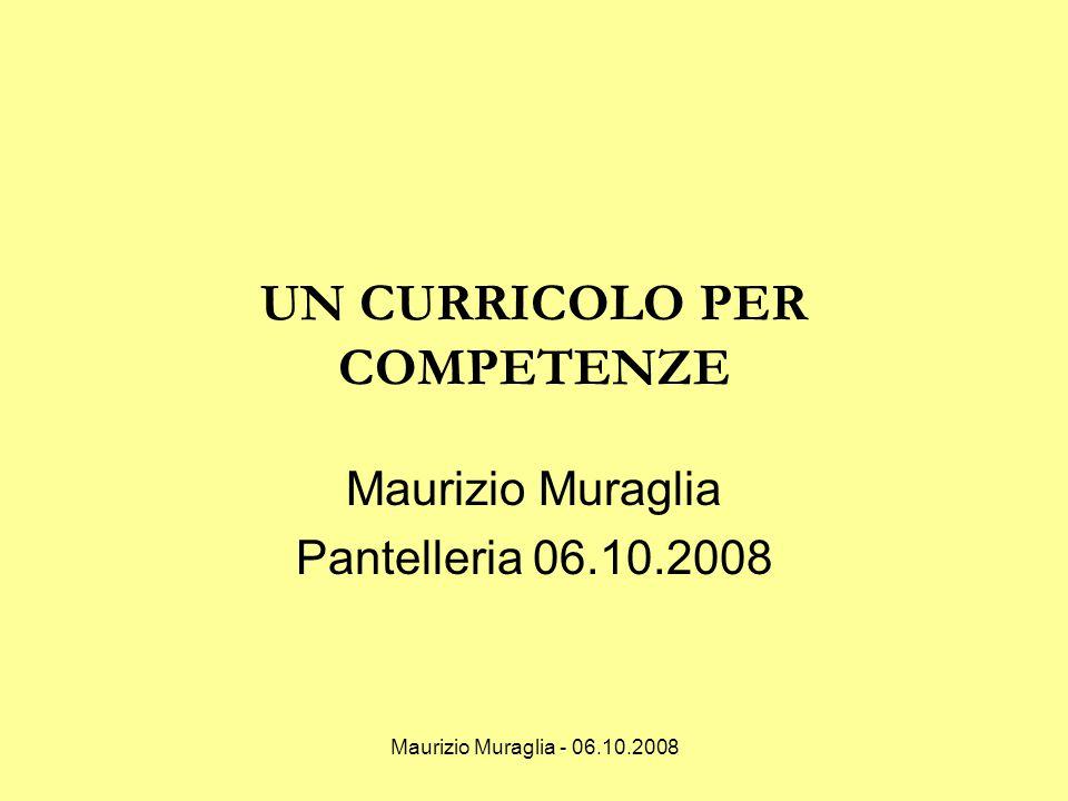 Maurizio Muraglia - 06.10.2008 UN CURRICOLO PER COMPETENZE Maurizio Muraglia Pantelleria 06.10.2008