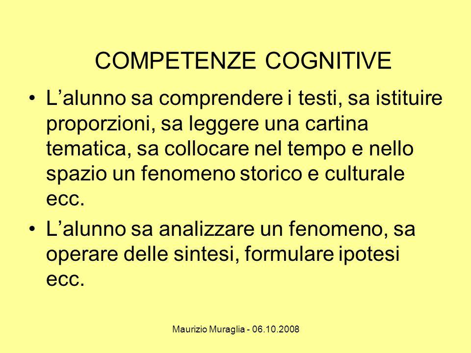 Maurizio Muraglia - 06.10.2008 COMPETENZE COGNITIVE •L'alunno sa comprendere i testi, sa istituire proporzioni, sa leggere una cartina tematica, sa co