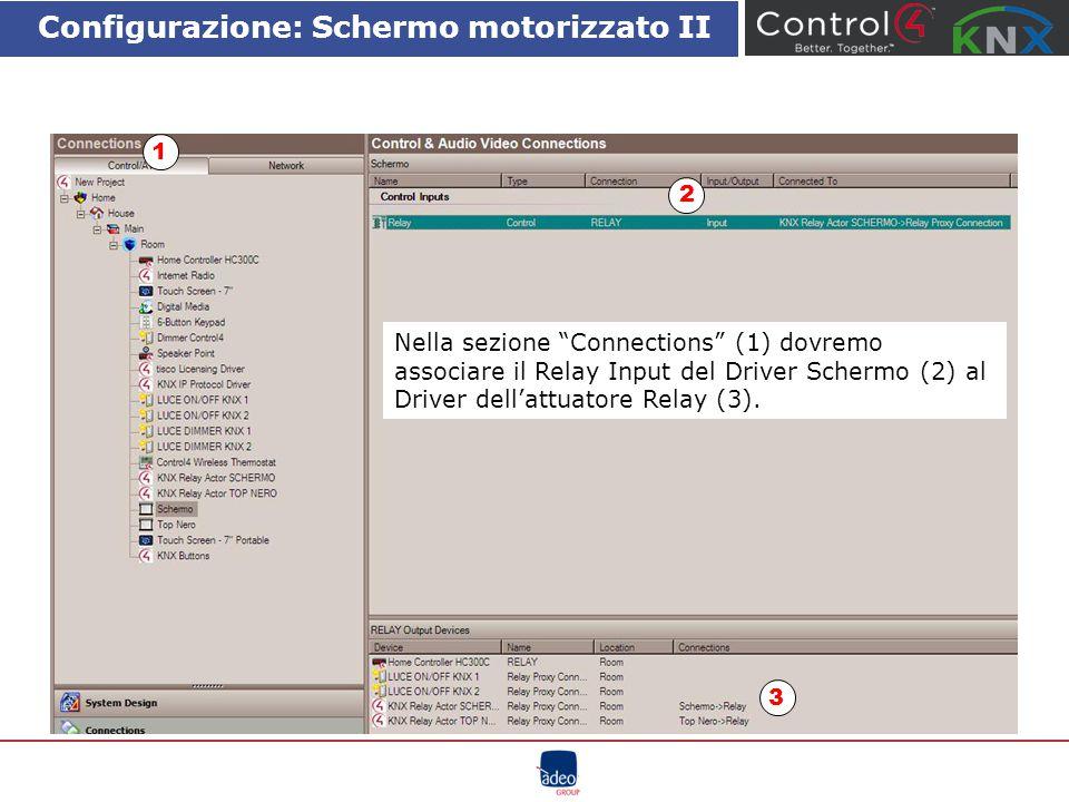 Configurazione: Schermo motorizzato II Nella sezione Connections (1) dovremo associare il Relay Input del Driver Schermo (2) al Driver dell'attuatore Relay (3).