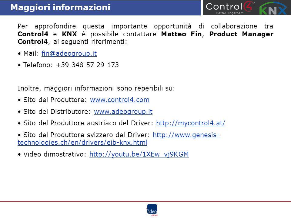 Maggiori informazioni Per approfondire questa importante opportunità di collaborazione tra Control4 e KNX è possibile contattare Matteo Fin, Product M
