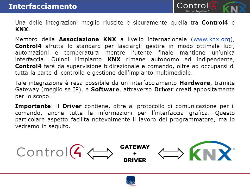Interfacciamento Una delle integrazioni meglio riuscite è sicuramente quella tra Control4 e KNX. Membro della Associazione KNX a livello internazional