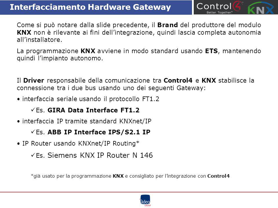 Interfacciamento Hardware Driver L'integrazione tra Control4 e KNX prevede: Il numero di periferiche da integrare è in continuo sviluppo.