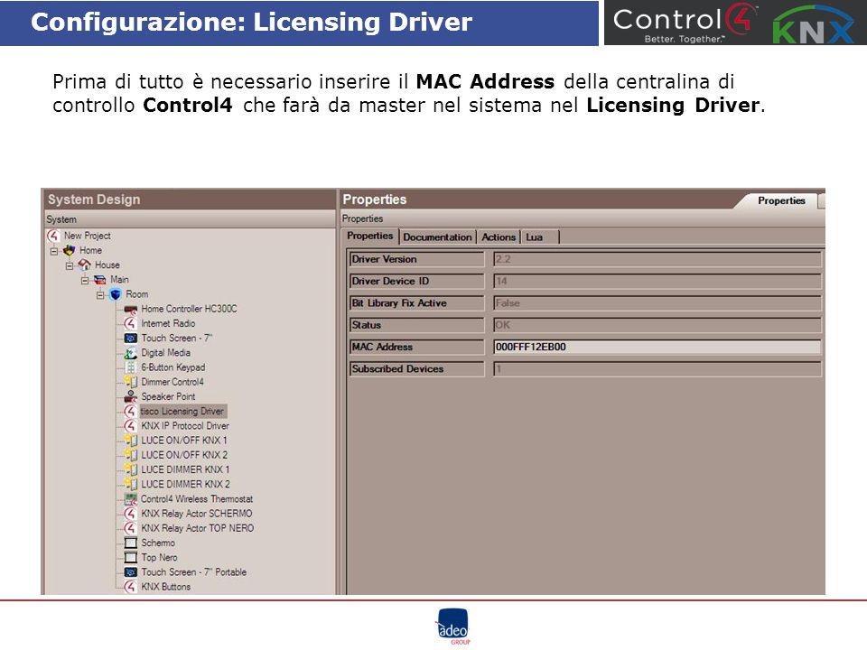 Configurazione: Licensing Driver Prima di tutto è necessario inserire il MAC Address della centralina di controllo Control4 che farà da master nel sis