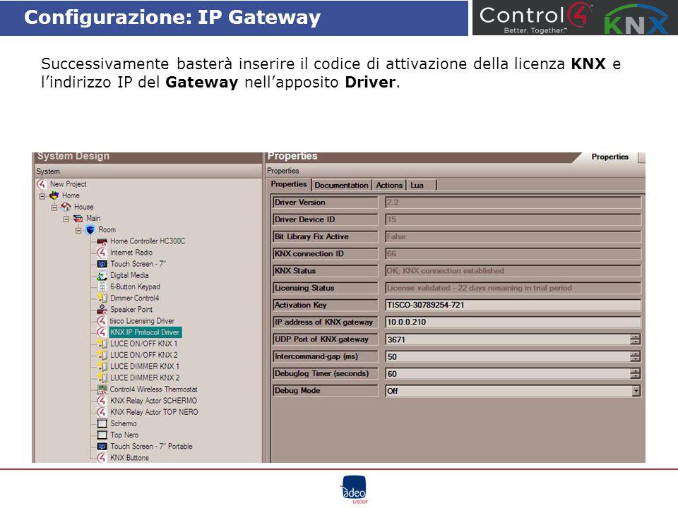 Configurazione: IP Gateway Successivamente basterà inserire il codice di attivazione della licenza KNX e l'indirizzo IP del Gateway nell'apposito Driv